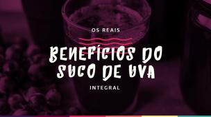 Os reais benefícios do Suco de Uva Integral