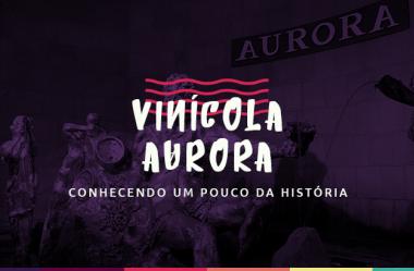 Vinícola Aurora – conhecendo um pouco da história